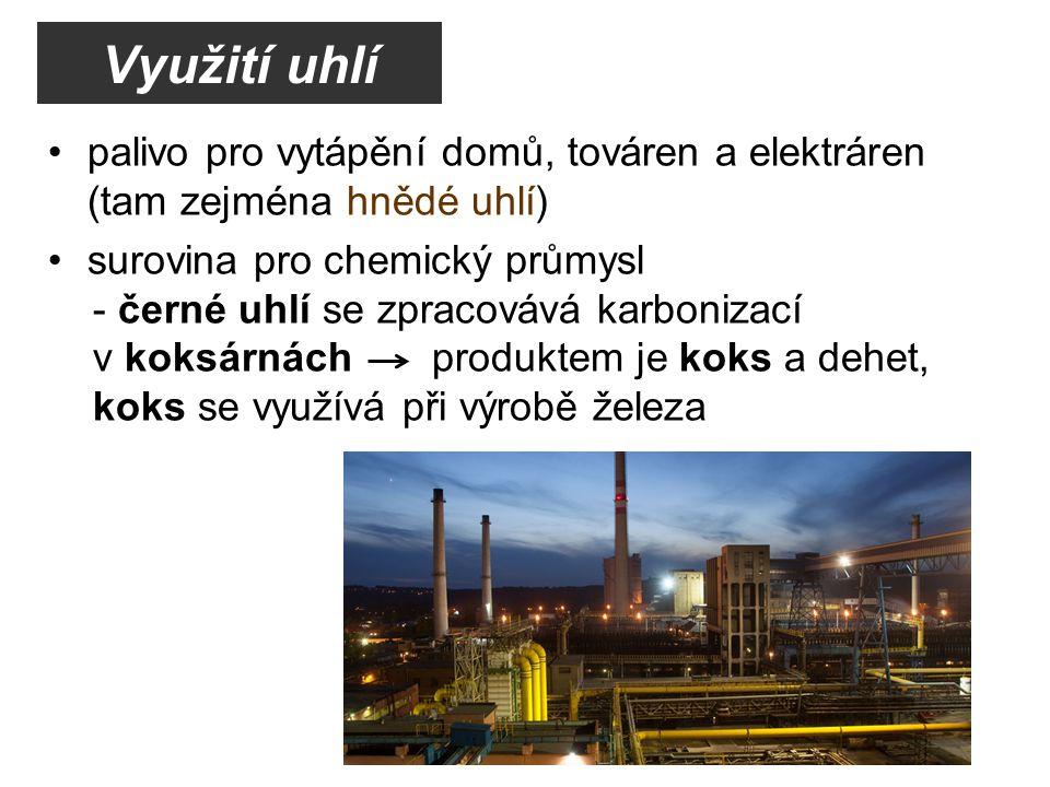 palivo pro vytápění domů, továren a elektráren (tam zejména hnědé uhlí) surovina pro chemický průmysl - černé uhlí se zpracovává karbonizací v koksárn