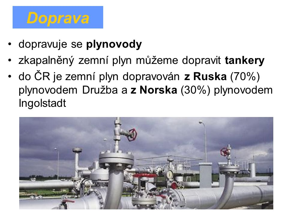 Zdroje: http://i3.cn.cz/1/1136203023_plyn-horak.jpg http://www.zemniplyn.cz/img/f/809/76.jpg http://filip-sellner.byl.cz/sem/obr/schema.jpg http://geologie.vsb.cz/loziska/loziska/obr_loziska_cr/plyn.jpg http://www.eco- taxi.cz/Thumbs/Ne_200/Data/Udalost_2007_10_22_Vozy_na_zemni_plyn_jezdi_v_Praze _jako_taxi.jpg http://i3.cn.cz/1358165570_40- cr_nemecko_rusko_plyn_necas_gazela_primda_273%283%29.gif http://upload.wikimedia.org/wikipedia/commons/5/58/Methane-3D-balls.png http://www.plynari.eu/media/img/plynari/plynari-plyn.jpg http://img.ct24.cz/multimedia/images/47/4618/bigfixed/461741.jpg http://img06.tablica.pl/images_tablicapl/96680819_1_644x461_wegiel-brunatny- czestochowa.jpg http://www.jikovcng.cz/wp-content/uploads/sluzby.png http://upload.wikimedia.org/wikipedia/commons/thumb/9/9a/Cng_n%C3%A1dr%C5%BE.j pg/220px-Cng_n%C3%A1dr%C5%BE.jpg http://pelety-a-brikety.cz/wp-content/uploads/New_1c4.jpg http://img.ihned.cz/attachment.php/180/34217180/iostu34BCDE7HJLMNOPcdfqrxSTUw2 Rn/t_ba.jpg http://www.energyweb.cz/web/EE/images/02/24_naleziste.jpg