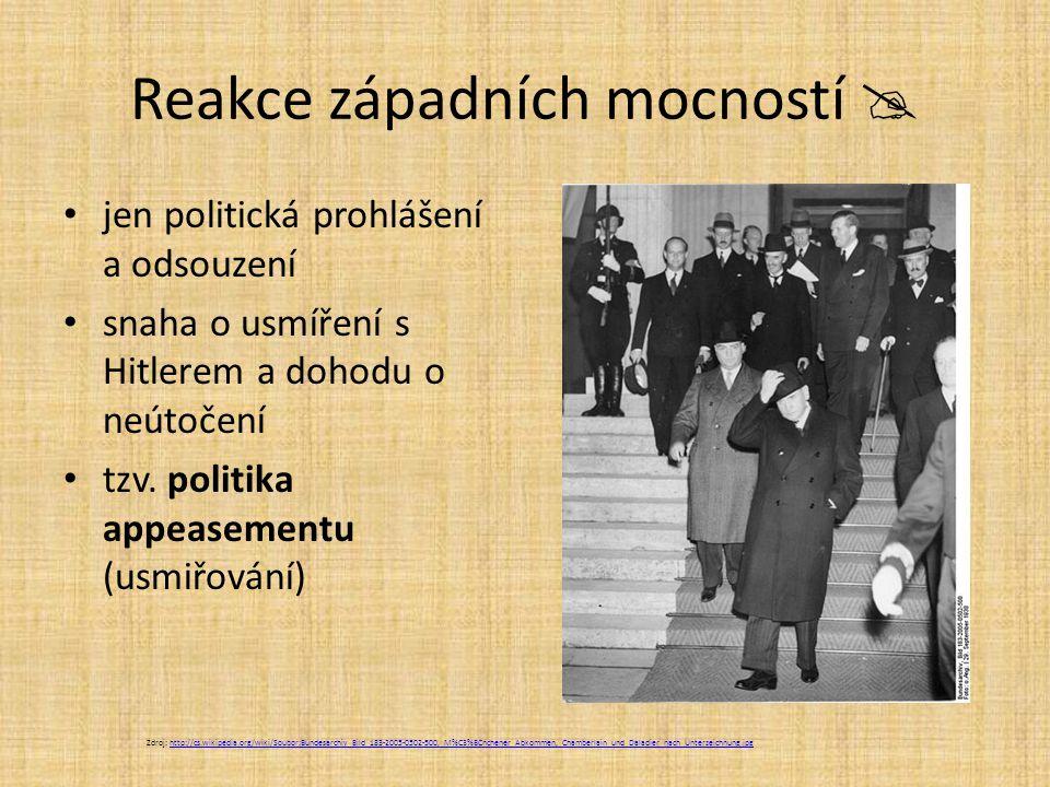Reakce západních mocností  jen politická prohlášení a odsouzení snaha o usmíření s Hitlerem a dohodu o neútočení tzv. politika appeasementu (usmiřová