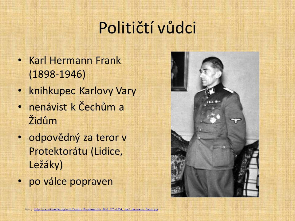 Političtí vůdci Karl Hermann Frank (1898-1946) knihkupec Karlovy Vary nenávist k Čechům a Židům odpovědný za teror v Protektorátu (Lidice, Ležáky) po