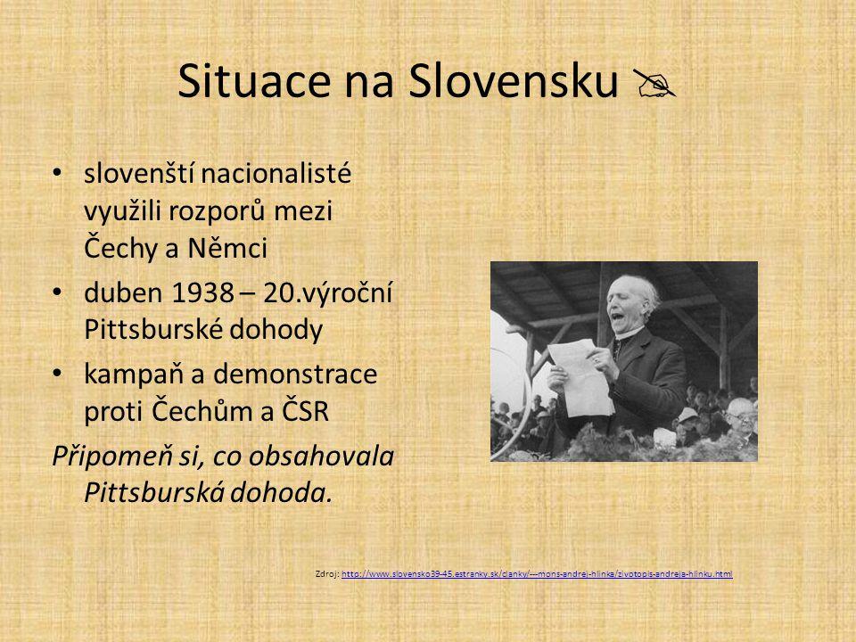 Situace na Slovensku  slovenští nacionalisté využili rozporů mezi Čechy a Němci duben 1938 – 20.výroční Pittsburské dohody kampaň a demonstrace proti