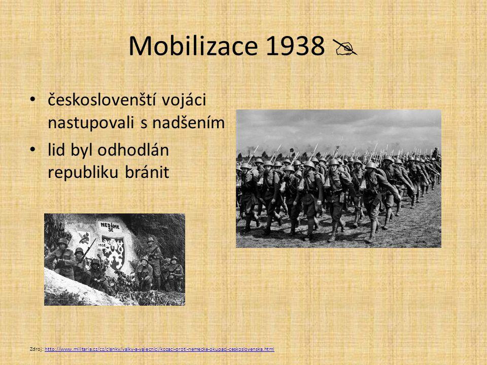 Mobilizace 1938  českoslovenští vojáci nastupovali s nadšením lid byl odhodlán republiku bránit Zdroj: http://www.militaria.cz/cz/clanky/valky-a-vale