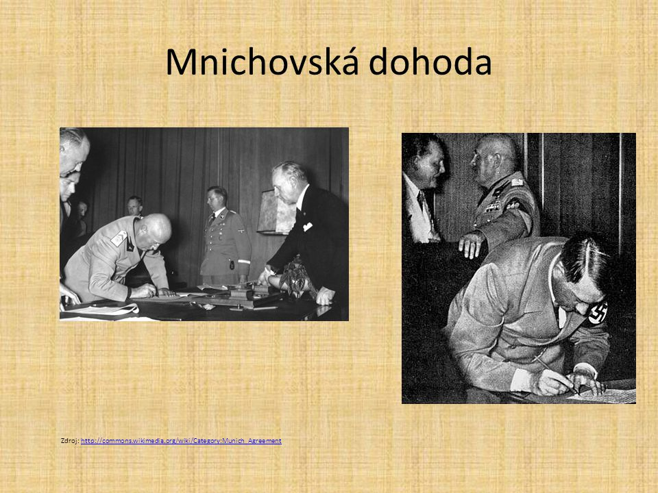 Mnichovská dohoda Zdroj: http://commons.wikimedia.org/wiki/Category:Munich_Agreementhttp://commons.wikimedia.org/wiki/Category:Munich_Agreement