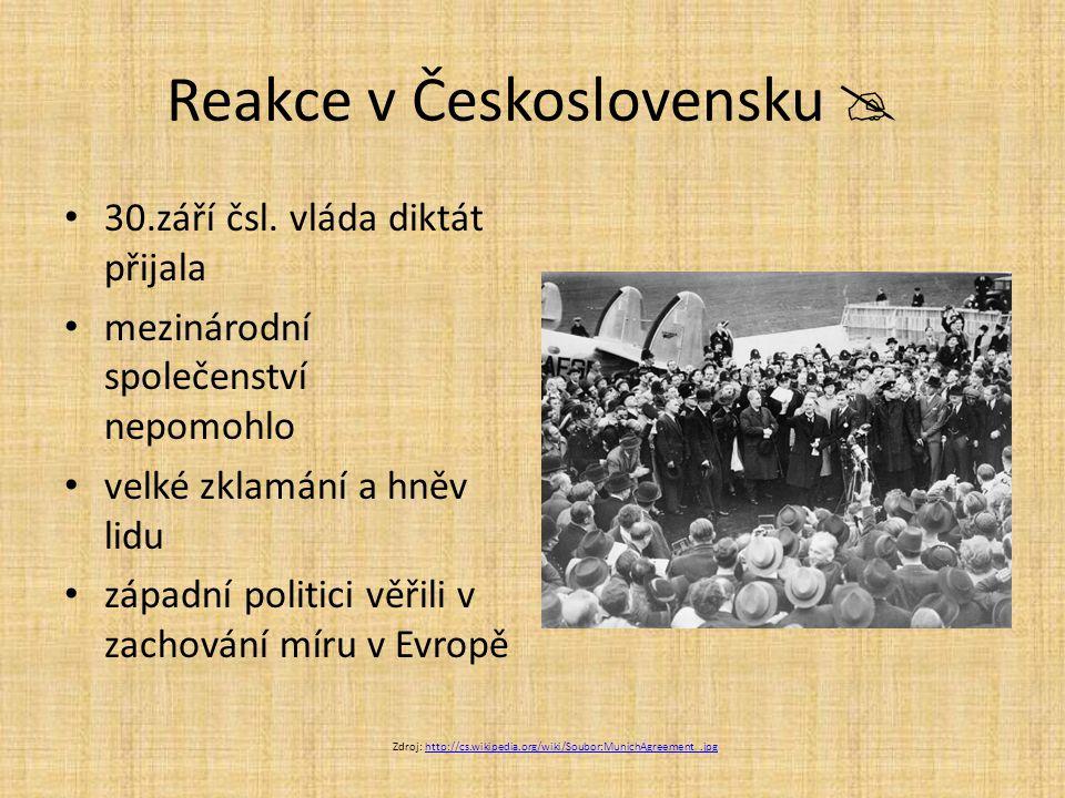 Reakce v Československu  30.září čsl. vláda diktát přijala mezinárodní společenství nepomohlo velké zklamání a hněv lidu západní politici věřili v za