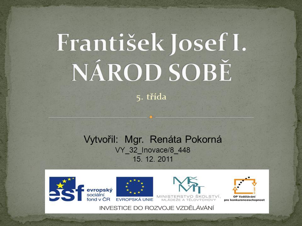 Anotace: Prezentace seznamuje žáky s vládou Františka Josefa I., vznikem Rakouska-Uherska Příchodem T.G.