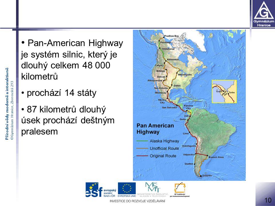 Přírodní vědy moderně a interaktivně ©Gymnázium Hranice, Zborovská 293 Pan-American Highway je systém silnic, který je dlouhý celkem 48 000 kilometrů prochází 14 státy 87 kilometrů dlouhý úsek prochází deštným pralesem 10