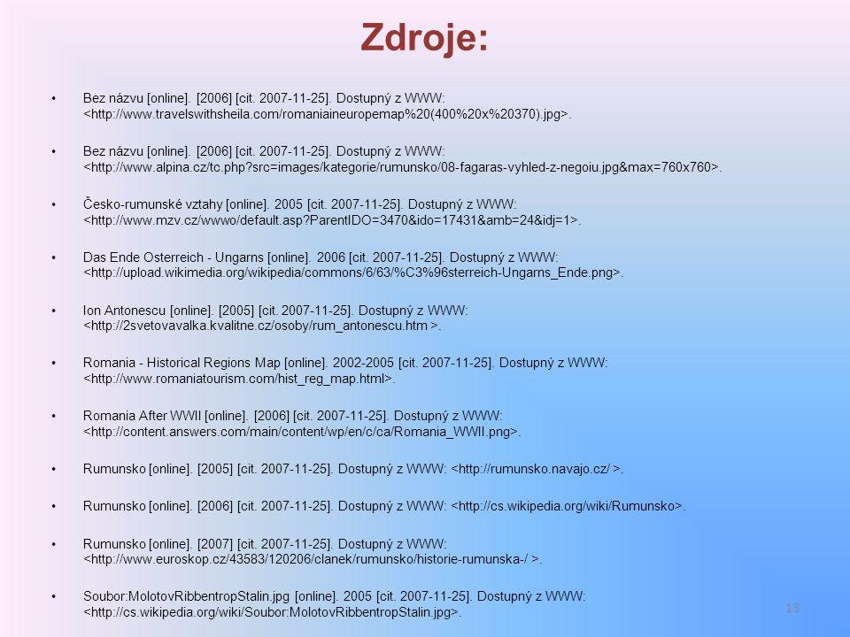 Zdroje: Bez názvu [online]. [2006] [cit. 2007-11-25]. Dostupný z WWW:. Česko-rumunské vztahy [online]. 2005 [cit. 2007-11-25]. Dostupný z WWW:. Das En