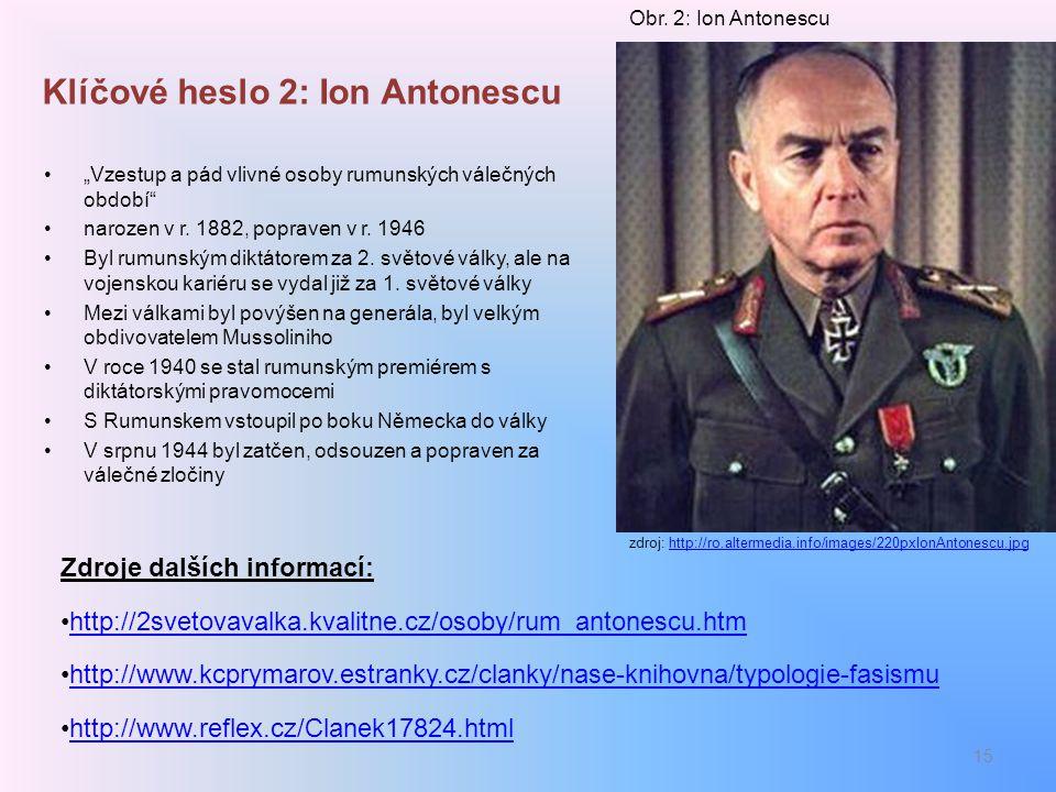 """Klíčové heslo 2: Ion Antonescu """"Vzestup a pád vlivné osoby rumunských válečných období"""" narozen v r. 1882, popraven v r. 1946 Byl rumunským diktátorem"""