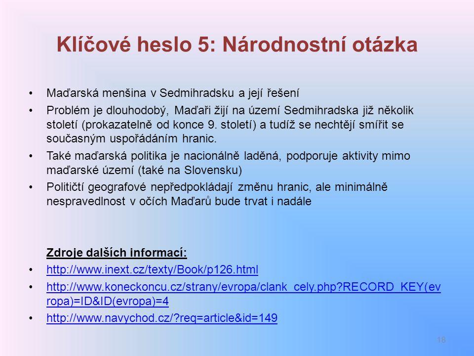 Klíčové heslo 5: Národnostní otázka Maďarská menšina v Sedmihradsku a její řešení Problém je dlouhodobý, Maďaři žijí na území Sedmihradska již několik