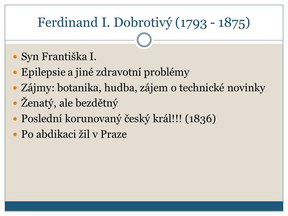 Ferdinand I.Dobrotivý (1793 - 1875) Syn Františka I.