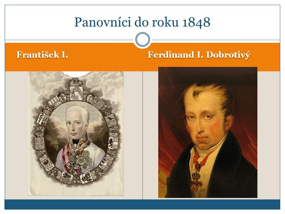 František I. Ferdinand I. Dobrotivý Panovníci do roku 1848