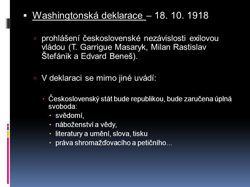  Washingtonská deklarace – 18. 10. 1918  prohlášení československé nezávislosti exilovou vládou (T. Garrigue Masaryk, Milan Rastislav Štefánik a Edv