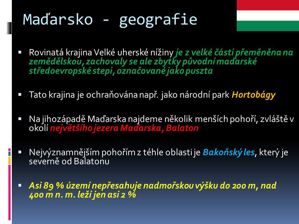 Maďarsko - geografie  Rovinatá krajina Velké uherské nížiny je z velké části přeměněna na zemědělskou, zachovaly se ale zbytky původní maďarské střed