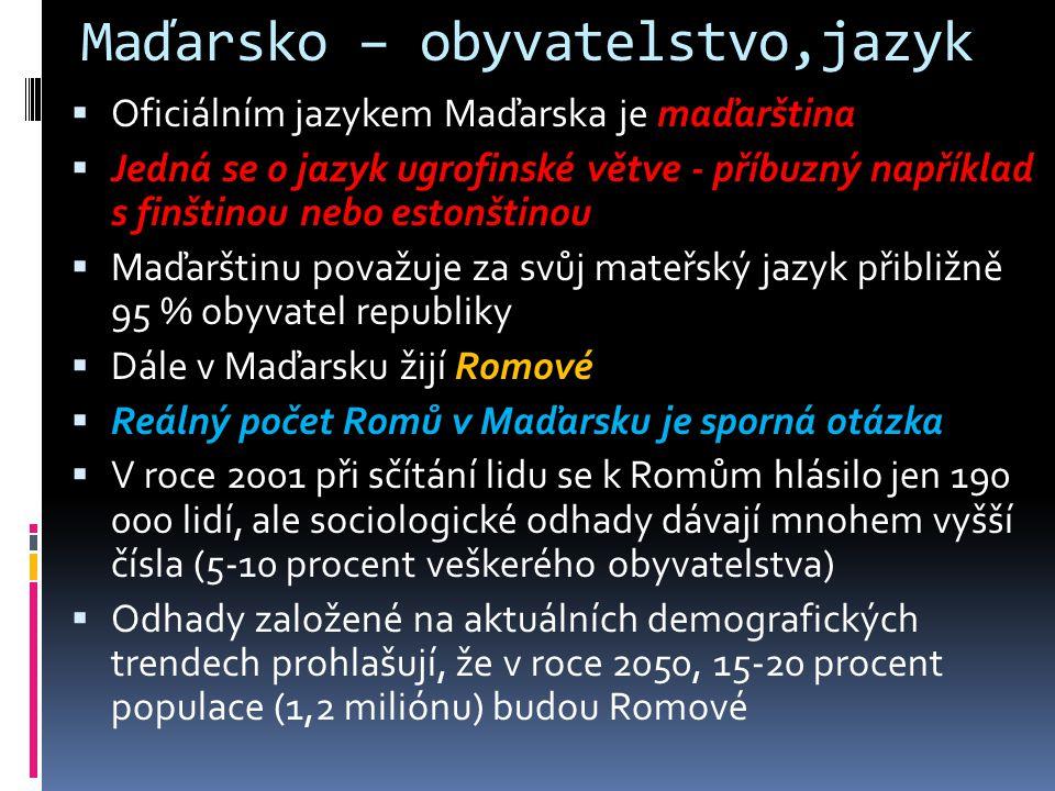 Maďarsko – obyvatelstvo,jazyk  Oficiálním jazykem Maďarska je maďarština  Jedná se o jazyk ugrofinské větve - příbuzný například s finštinou nebo es