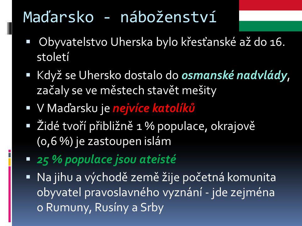 Maďarsko - náboženství  Obyvatelstvo Uherska bylo křesťanské až do 16. století  Když se Uhersko dostalo do osmanské nadvlády, začaly se ve městech s