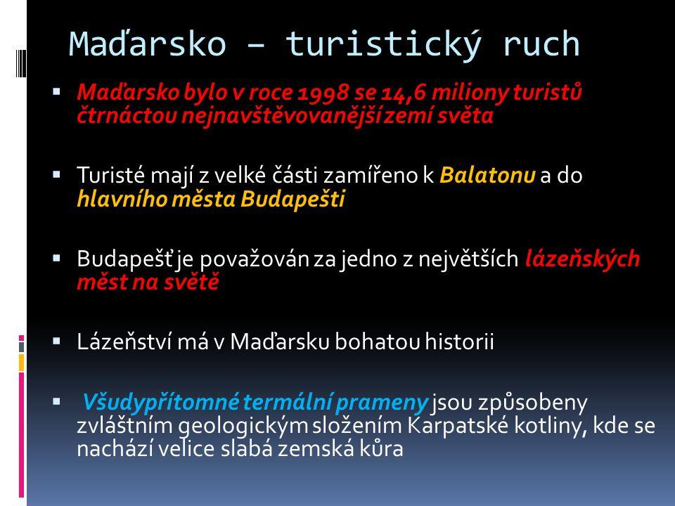 Maďarsko – turistický ruch  Maďarsko bylo v roce 1998 se 14,6 miliony turistů čtrnáctou nejnavštěvovanější zemí světa  Turisté mají z velké části za