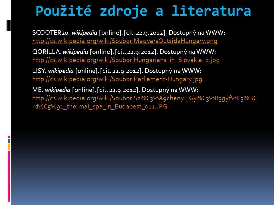 Použité zdroje a literatura SCOOTER20. wikipedia [online]. [cit. 22.9.2012]. Dostupný na WWW: http://cs.wikipedia.org/wiki/Soubor:MagyarsOutsideHungar