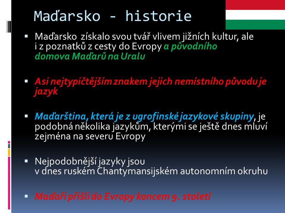 Maďarsko - historie  Maďarsko získalo svou tvář vlivem jižních kultur, ale i z poznatků z cesty do Evropy a původního domova Maďarů na Uralu  Asi ne