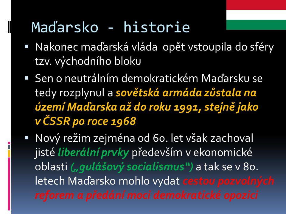 Maďarsko - historie  Nakonec maďarská vláda opět vstoupila do sféry tzv. východního bloku  Sen o neutrálním demokratickém Maďarsku se tedy rozplynul