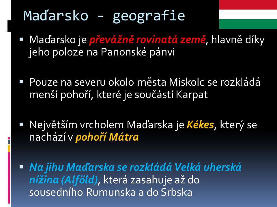 Maďarsko - geografie  Maďarsko je převážně rovinatá země, hlavně díky jeho poloze na Panonské pánvi  Pouze na severu okolo města Miskolc se rozkládá