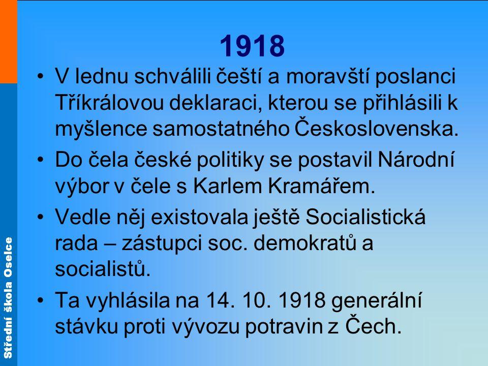 1918 V lednu schválili čeští a moravští poslanci Tříkrálovou deklaraci, kterou se přihlásili k myšlence samostatného Československa. Do čela české pol