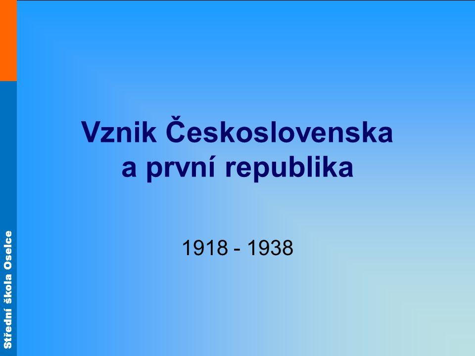 Střední škola Oselce Vznik Československa a první republika 1918 - 1938