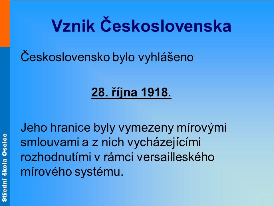 Střední škola Oselce Vznik Československa Československo bylo vyhlášeno 28. října 1918. Jeho hranice byly vymezeny mírovými smlouvami a z nich vycháze