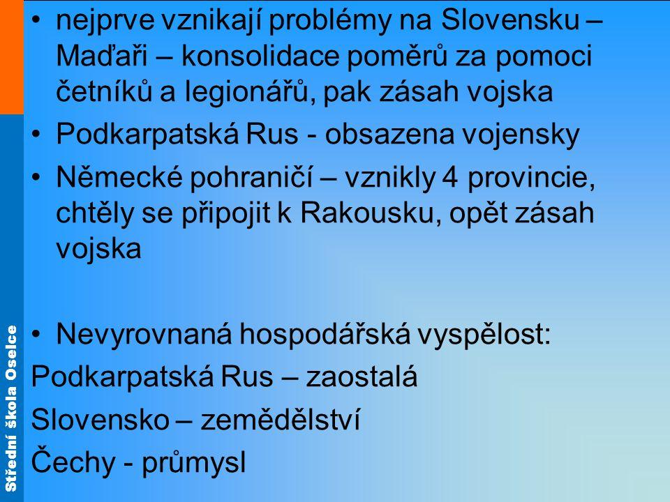 Střední škola Oselce nejprve vznikají problémy na Slovensku – Maďaři – konsolidace poměrů za pomoci četníků a legionářů, pak zásah vojska Podkarpatská