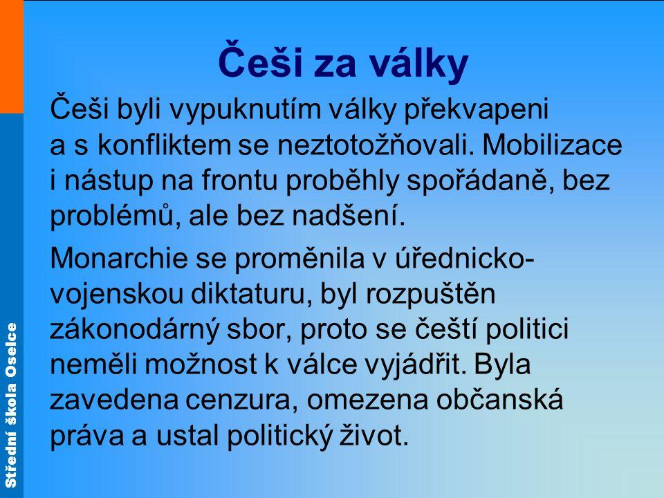 Střední škola Oselce Češi za války Češi byli vypuknutím války překvapeni a s konfliktem se neztotožňovali. Mobilizace i nástup na frontu proběhly spoř