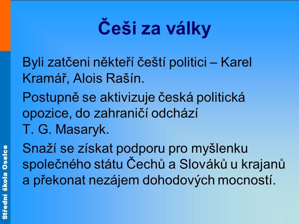 Střední škola Oselce Češi za války Byli zatčeni někteří čeští politici – Karel Kramář, Alois Rašín. Postupně se aktivizuje česká politická opozice, do