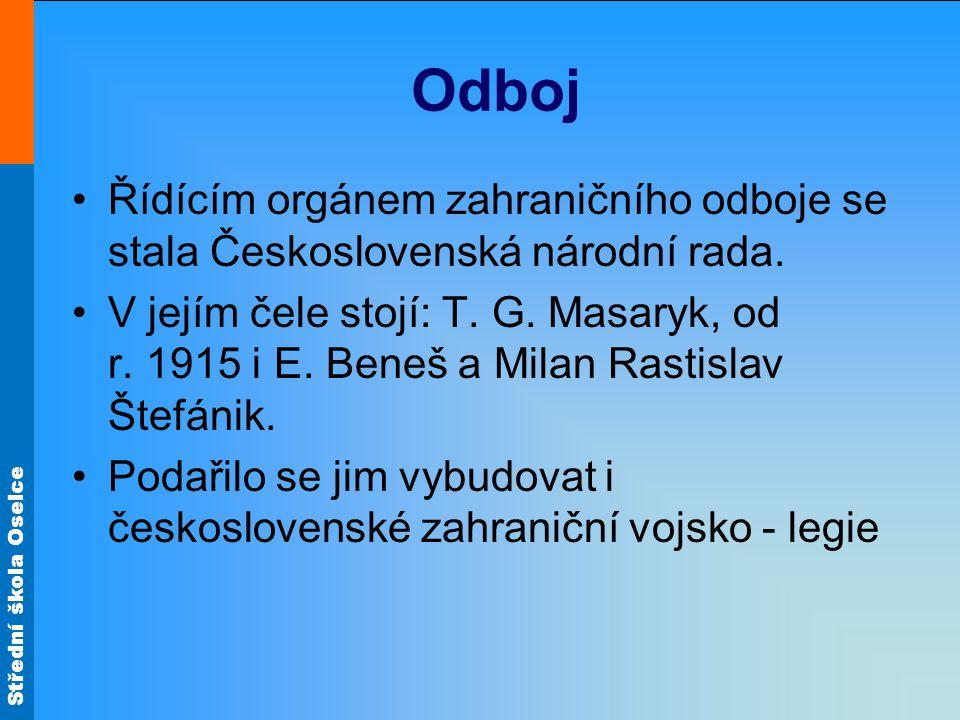Střední škola Oselce Odboj Řídícím orgánem zahraničního odboje se stala Československá národní rada. V jejím čele stojí: T. G. Masaryk, od r. 1915 i E