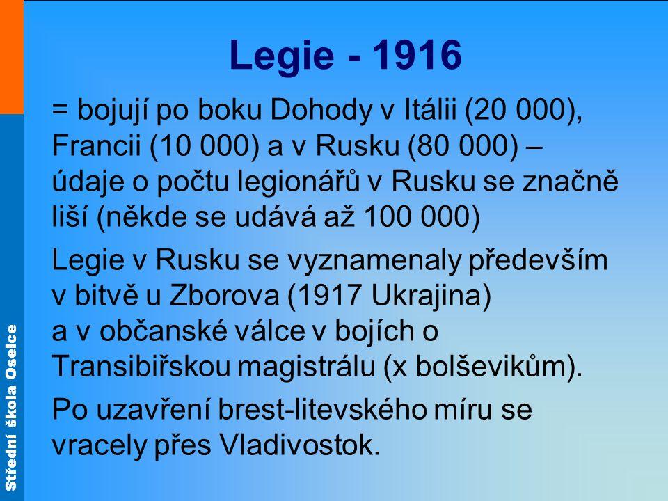 Střední škola Oselce Legie - 1916 = bojují po boku Dohody v Itálii (20 000), Francii (10 000) a v Rusku (80 000) – údaje o počtu legionářů v Rusku se