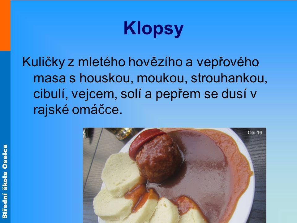 Střední škola Oselce Klopsy Kuličky z mletého hovězího a vepřového masa s houskou, moukou, strouhankou, cibulí, vejcem, solí a pepřem se dusí v rajské