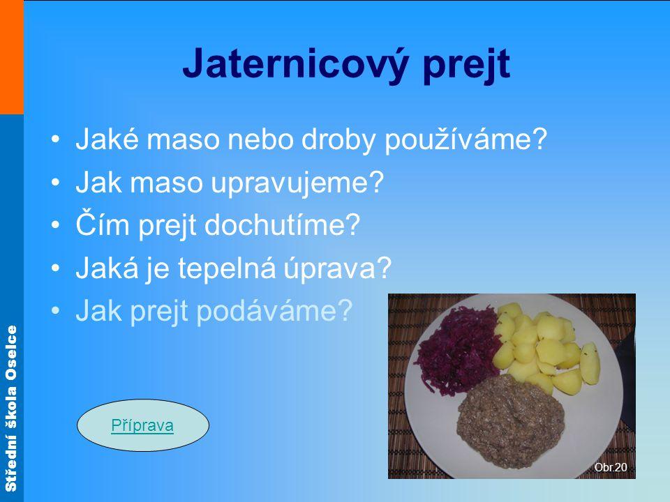 Střední škola Oselce Jaternicový prejt Jaké maso nebo droby používáme? Jak maso upravujeme? Čím prejt dochutíme? Jaká je tepelná úprava? Jak prejt pod