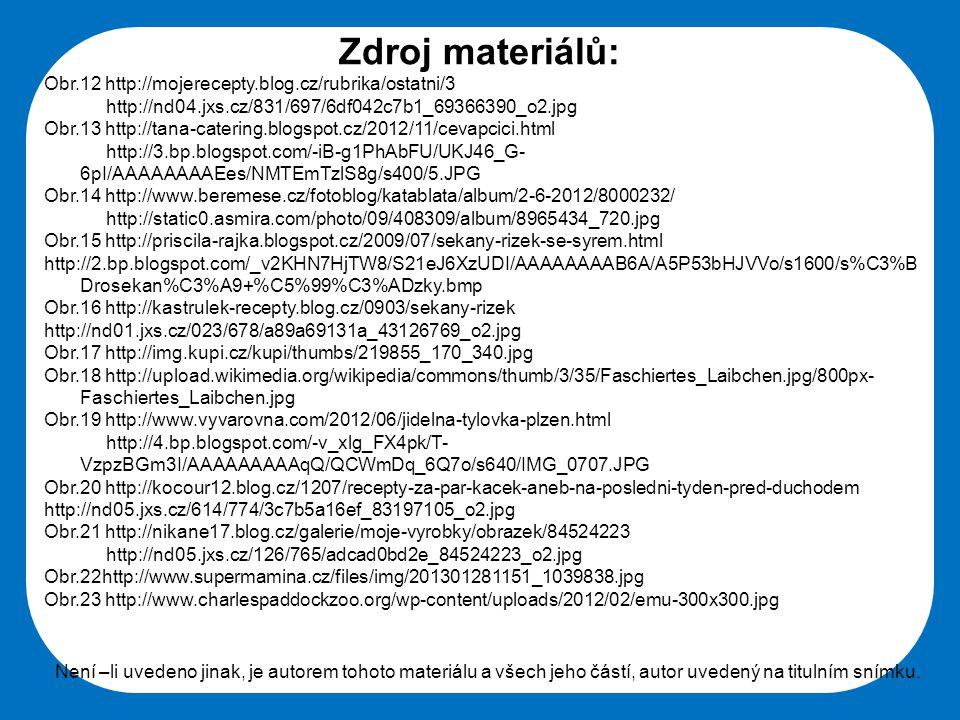 Střední škola Oselce Zdroj materiálů: Obr.12 http://mojerecepty.blog.cz/rubrika/ostatni/3 http://nd04.jxs.cz/831/697/6df042c7b1_69366390_o2.jpg Obr.13
