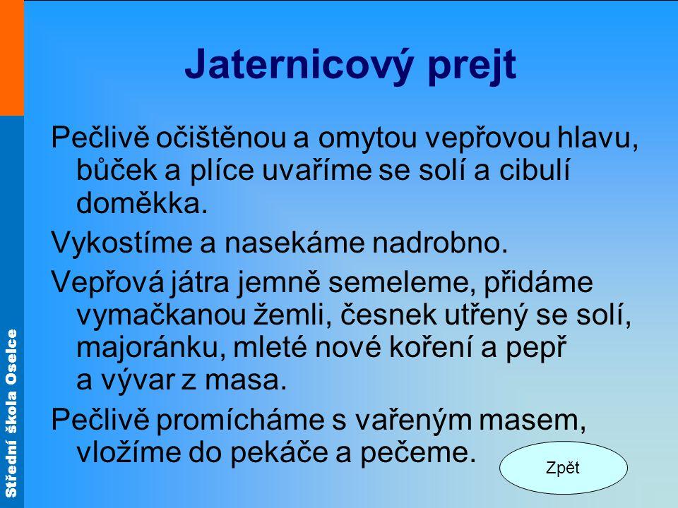 Střední škola Oselce Jaternicový prejt Pečlivě očištěnou a omytou vepřovou hlavu, bůček a plíce uvaříme se solí a cibulí doměkka. Vykostíme a nasekáme