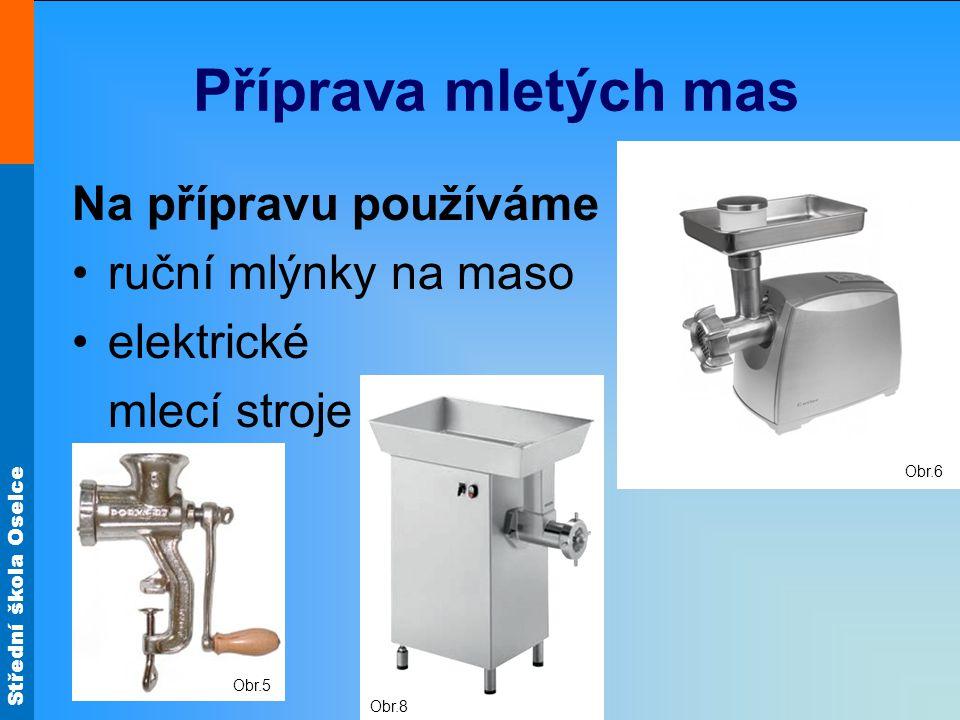 Střední škola Oselce Příprava mletých mas Na přípravu používáme ruční mlýnky na maso elektrické mlecí stroje Obr.6 Obr.8 Obr.5