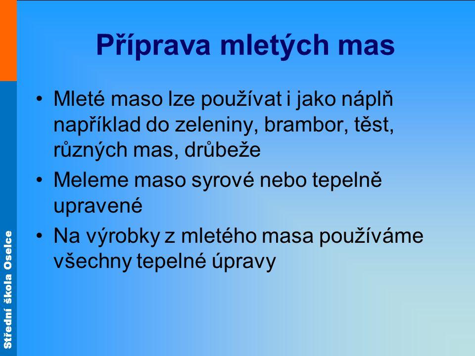 Střední škola Oselce Čevapčiči Hovězí zadní maso a nepříliš tučný vepřový ořez jemně semeleme společně s cibulí.