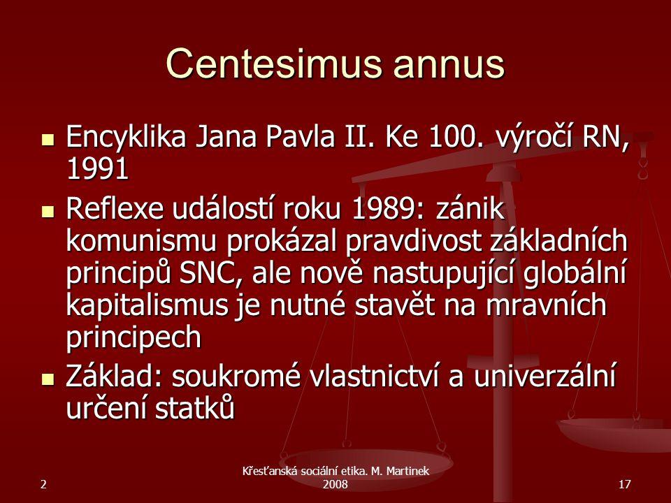2 Křesťanská sociální etika.M. Martinek 200817 Centesimus annus Encyklika Jana Pavla II.