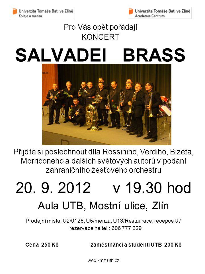 Pro Vás opět pořádají KONCERT SALVADEI BRASS Přijďte si poslechnout díla Rossiniho, Verdiho, Bizeta, Morriconeho a dalších světových autorů v podání zahraničního žesťového orchestru 20.