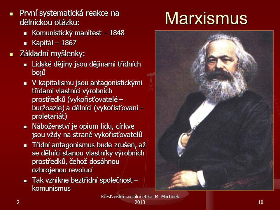 Marxismus První systematická reakce na dělnickou otázku: První systematická reakce na dělnickou otázku: Komunistický manifest – 1848 Komunistický mani