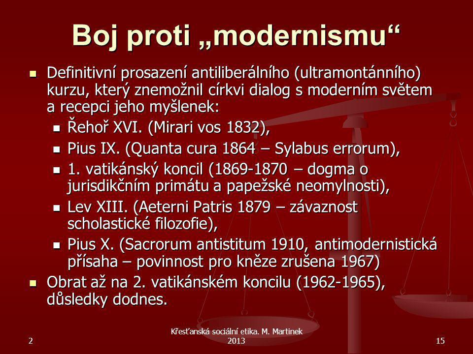 """2 Křesťanská sociální etika. M. Martinek 201315 Boj proti """"modernismu"""" Definitivní prosazení antiliberálního (ultramontánního) kurzu, který znemožnil"""