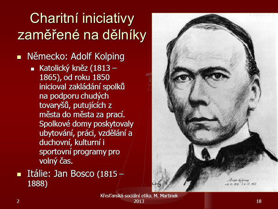 Charitní iniciativy zaměřené na dělníky Německo: Adolf Kolping Německo: Adolf Kolping Katolický kněz (1813 – 1865), od roku 1850 inicioval zakládání s