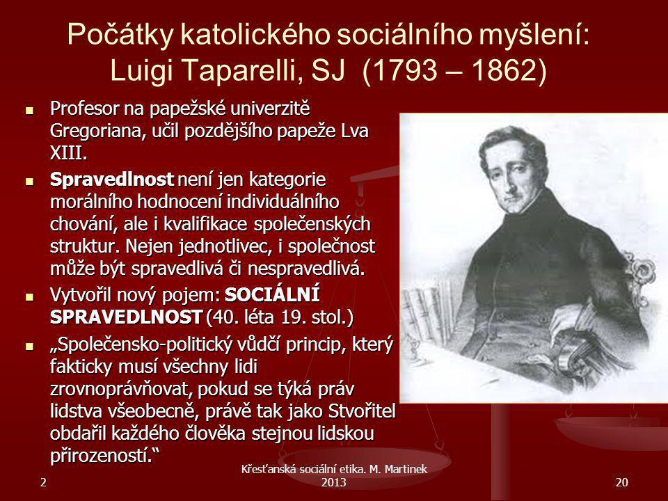 Počátky katolického sociálního myšlení: Luigi Taparelli, SJ (1793 – 1862) Profesor na papežské univerzitě Gregoriana, učil pozdějšího papeže Lva XIII.