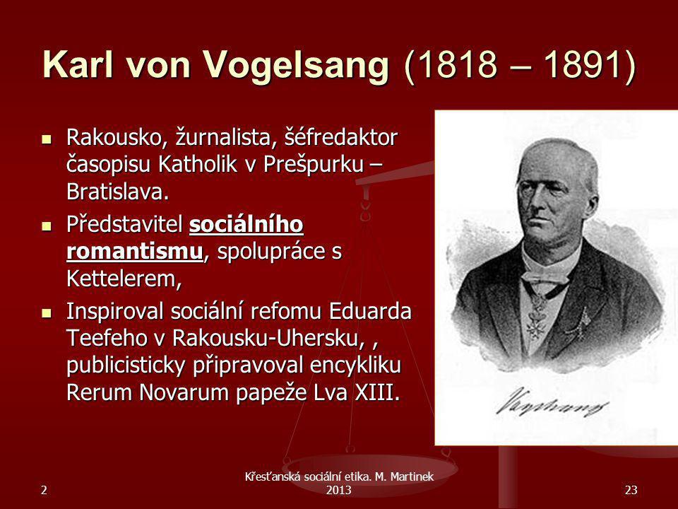 Karl von Vogelsang (1818 – 1891) 2 Křesťanská sociální etika. M. Martinek 201323 Rakousko, žurnalista, šéfredaktor časopisu Katholik v Prešpurku – Bra