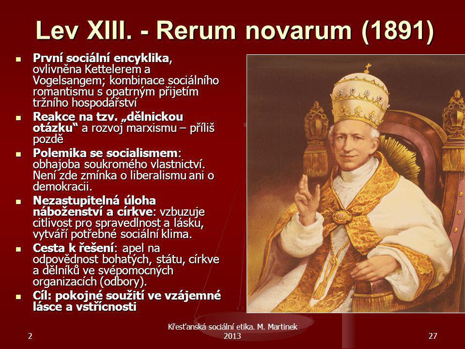 2 Křesťanská sociální etika. M. Martinek 201327 Lev XIII. - Rerum novarum (1891) První sociální encyklika, ovlivněna Kettelerem a Vogelsangem; kombina