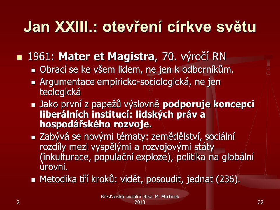 2 Křesťanská sociální etika. M. Martinek 201332 Jan XXIII.: otevření církve světu 1961: Mater et Magistra, 70. výročí RN 1961: Mater et Magistra, 70.