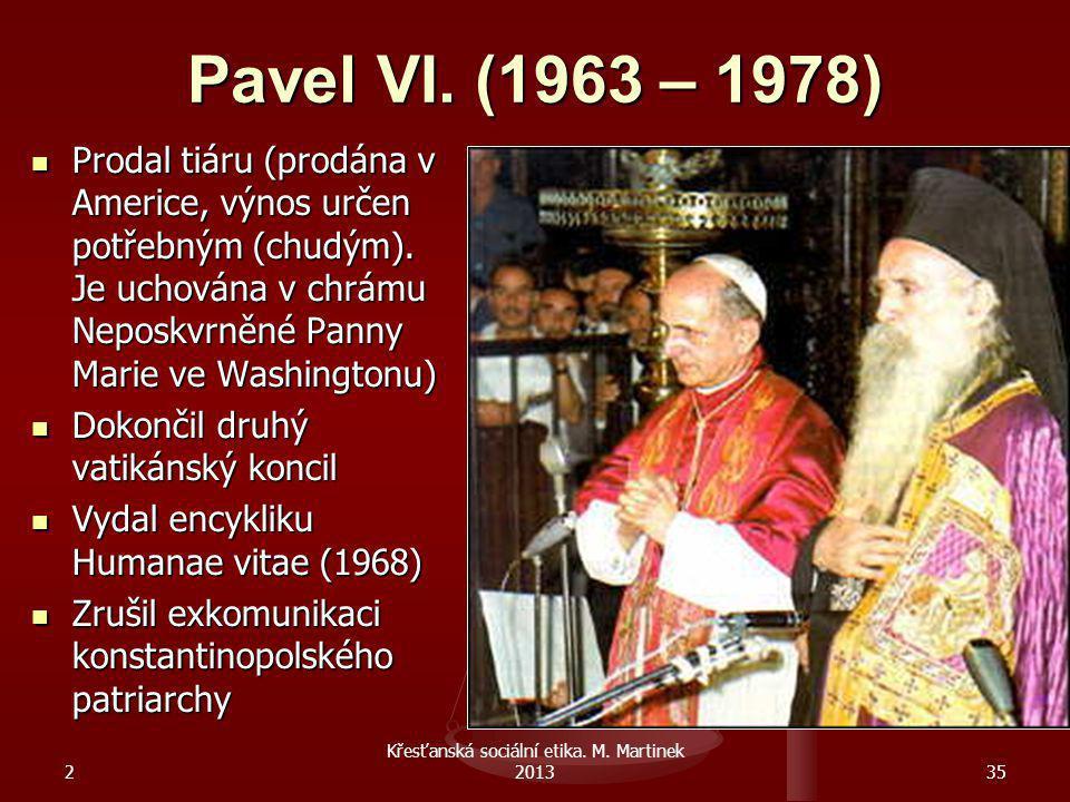 2 Křesťanská sociální etika. M. Martinek 201335 Pavel VI. (1963 – 1978) Prodal tiáru (prodána v Americe, výnos určen potřebným (chudým). Je uchována v