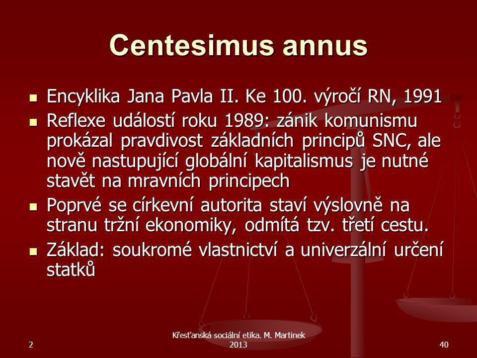2 Křesťanská sociální etika. M. Martinek 201340 Centesimus annus Encyklika Jana Pavla II. Ke 100. výročí RN, 1991 Encyklika Jana Pavla II. Ke 100. výr