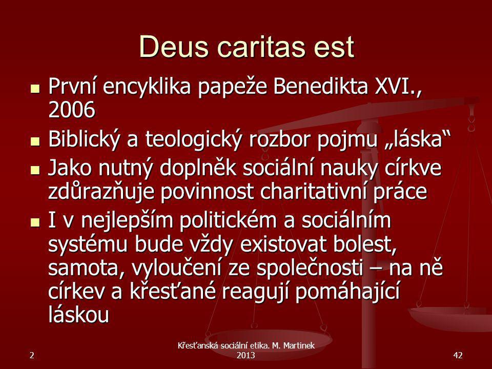2 Křesťanská sociální etika. M. Martinek 201342 Deus caritas est První encyklika papeže Benedikta XVI., 2006 První encyklika papeže Benedikta XVI., 20